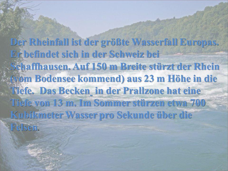 Der Rheinfall ist der größte Wasserfall Europas.
