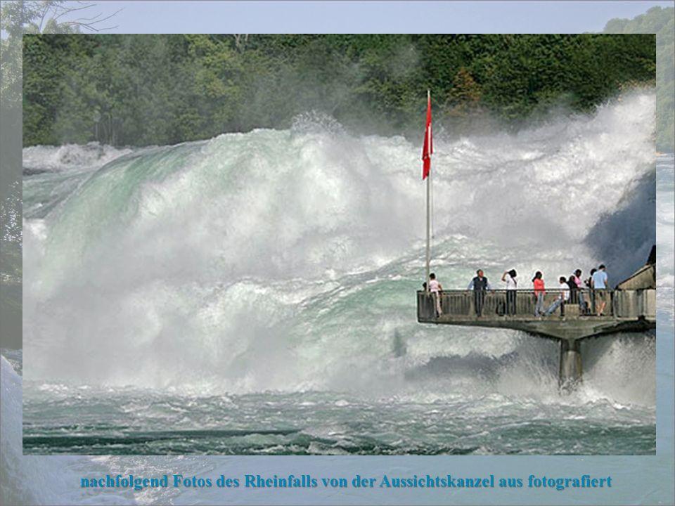 nachfolgend Fotos des Rheinfalls von der Aussichtskanzel aus fotografiert
