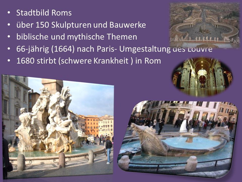 Stadtbild Roms über 150 Skulpturen und Bauwerke. biblische und mythische Themen. 66-jährig (1664) nach Paris- Umgestaltung des Louvre.