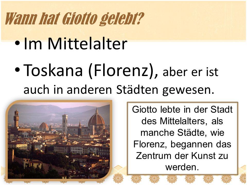 Toskana (Florenz), aber er ist auch in anderen Städten gewesen.