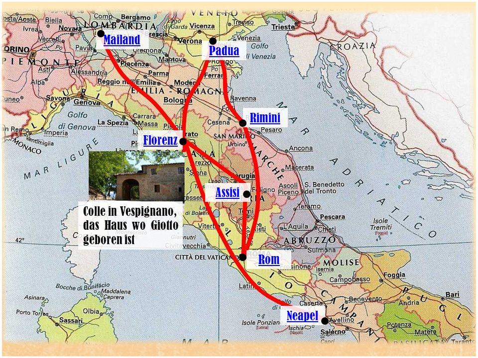 Mailand Padua Rimini Florenz Assisi Colle in Vespignano, das Haus wo Giotto geboren ist Rom Neapel