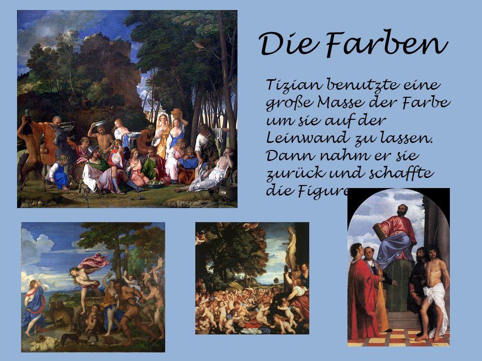 Die Farben Tizian benutzte eine große Masse der Farbe um sie auf der Leinwand zu lassen.