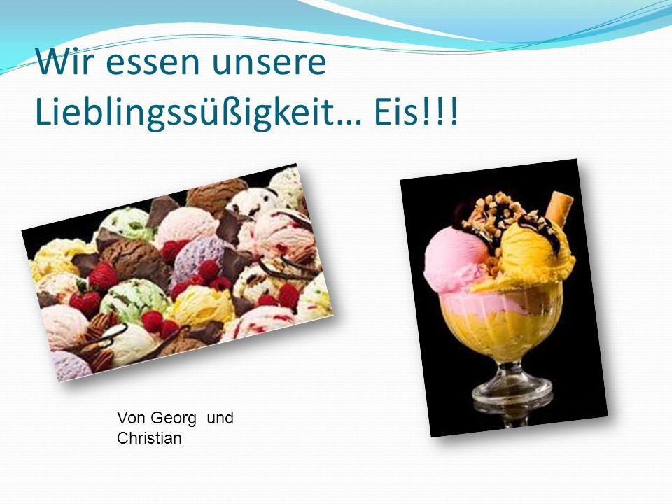 Wir essen unsere Lieblingssüßigkeit… Eis!!!