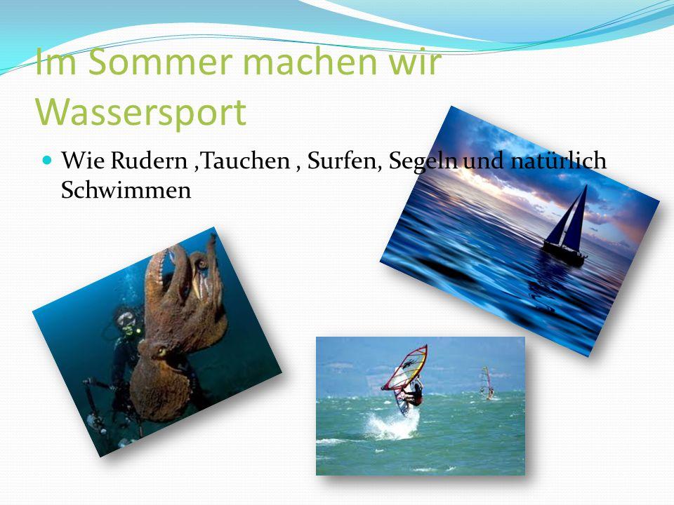 Im Sommer machen wir Wassersport