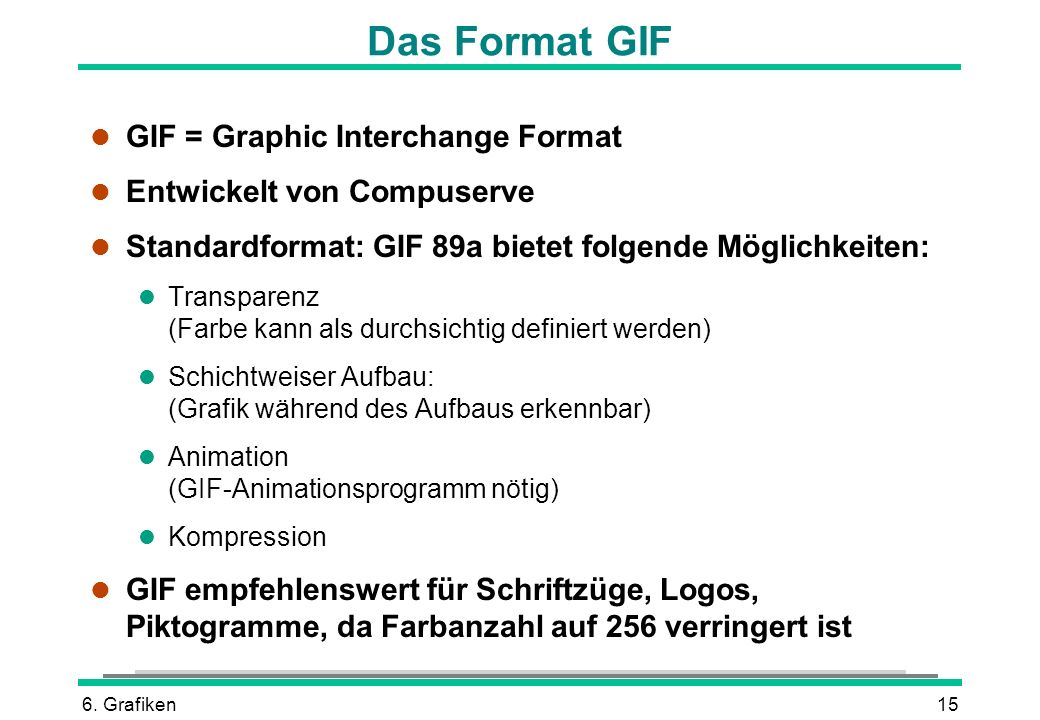 Das Format GIF GIF = Graphic Interchange Format