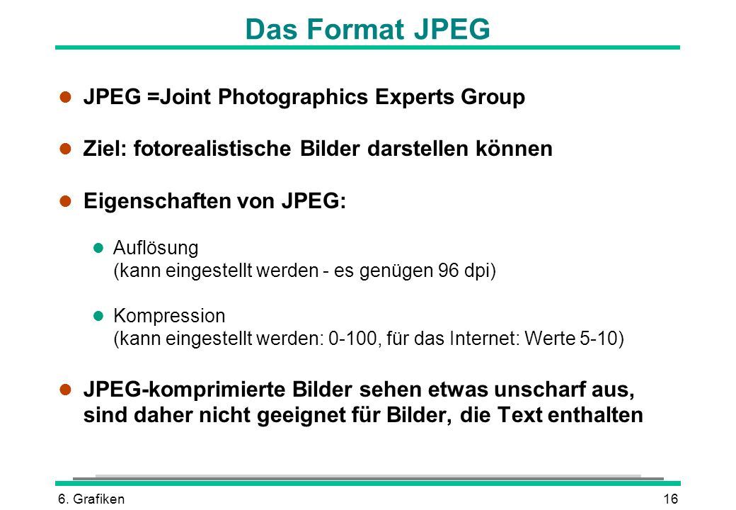 Das Format JPEG JPEG =Joint Photographics Experts Group