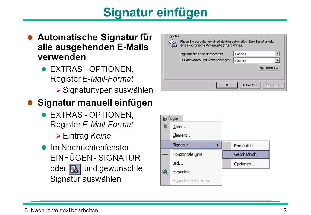 Signatur einfügen Automatische Signatur für alle ausgehenden E-Mails verwenden. EXTRAS - OPTIONEN, Register E-Mail-Format.