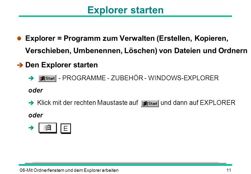 Explorer starten Explorer = Programm zum Verwalten (Erstellen, Kopieren, Verschieben, Umbenennen, Löschen) von Dateien und Ordnern.