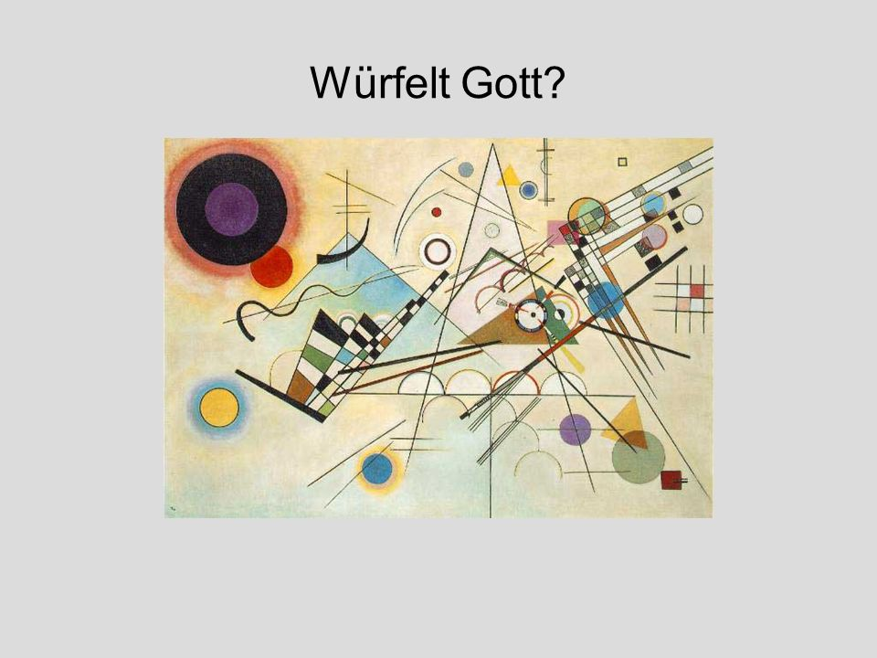 Würfelt Gott http://faculty.dwc.edu/wellman/compviii.htm
