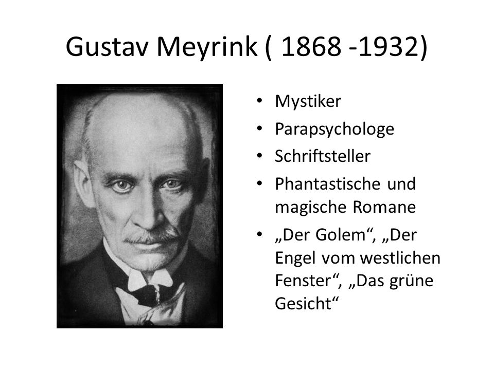 Gustav Meyrink ( 1868 -1932) Mystiker Parapsychologe Schriftsteller