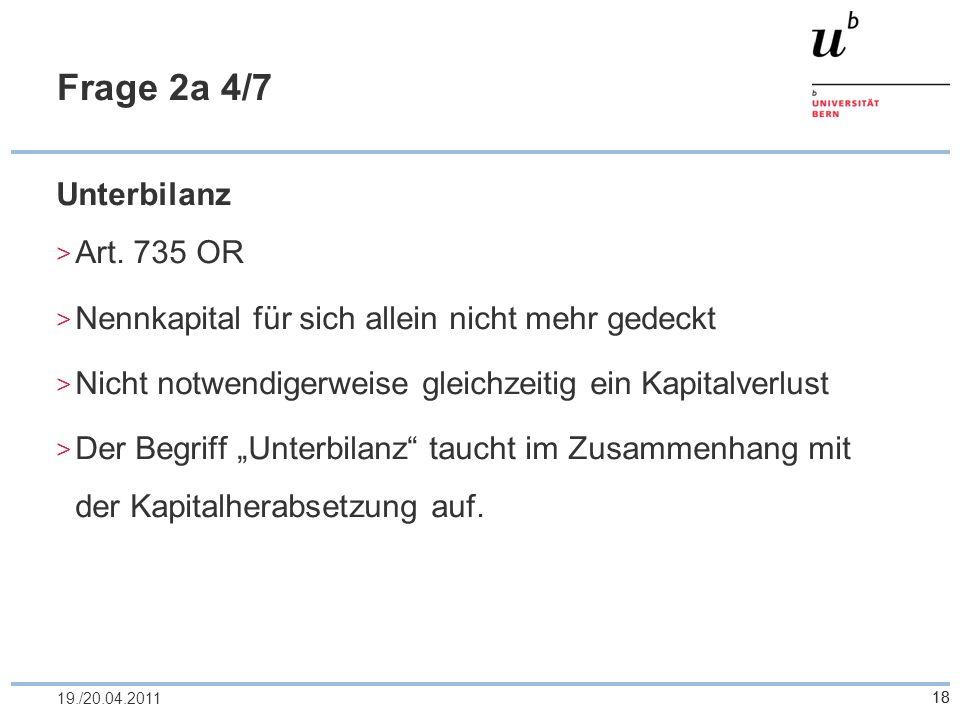 Frage 2a 4/7 Unterbilanz Art. 735 OR