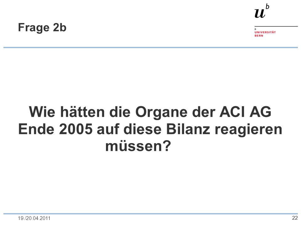 Frage 2b Wie hätten die Organe der ACI AG Ende 2005 auf diese Bilanz reagieren müssen.