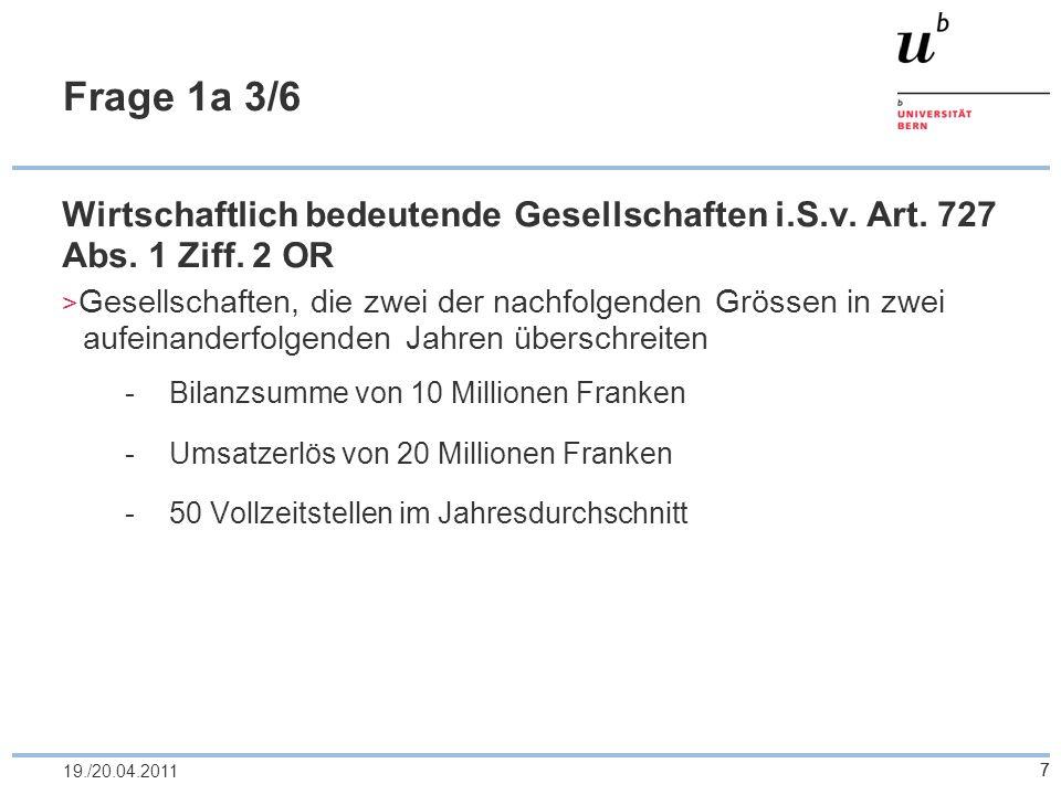 Frage 1a 3/6 Wirtschaftlich bedeutende Gesellschaften i.S.v. Art. 727 Abs. 1 Ziff. 2 OR.