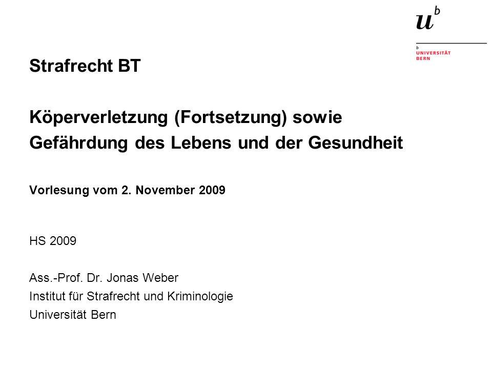 Strafrecht BT Köperverletzung (Fortsetzung) sowie Gefährdung des Lebens und der Gesundheit Vorlesung vom 2. November 2009