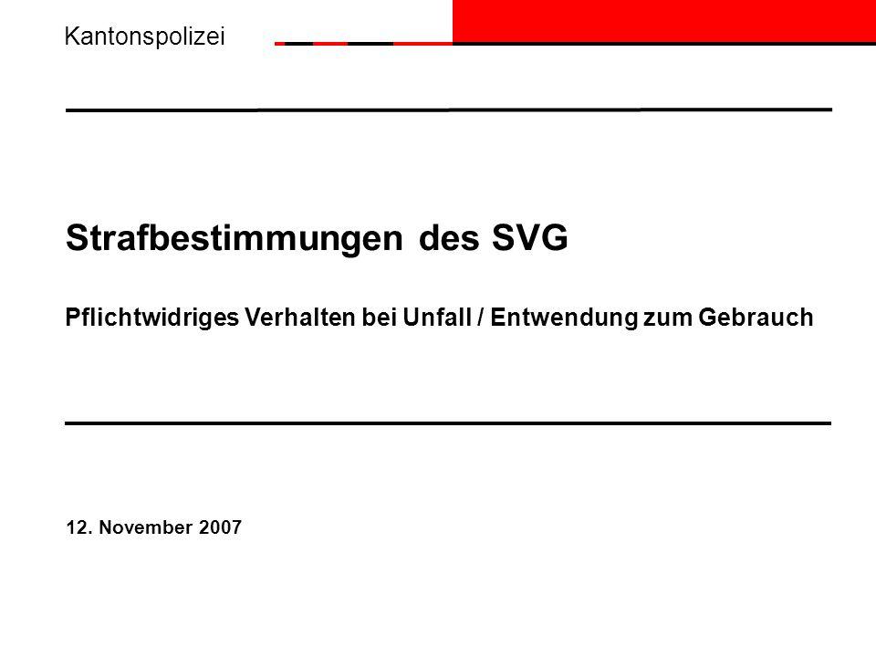 Kantonspolizei Strafbestimmungen des SVG Pflichtwidriges Verhalten bei Unfall / Entwendung zum Gebrauch.
