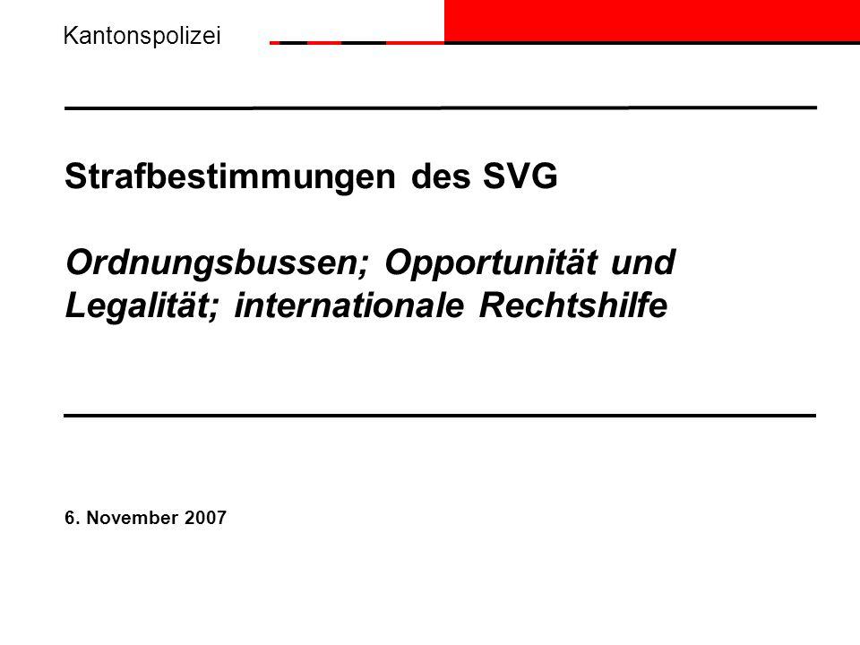 Kantonspolizei Strafbestimmungen des SVG Ordnungsbussen; Opportunität und Legalität; internationale Rechtshilfe.