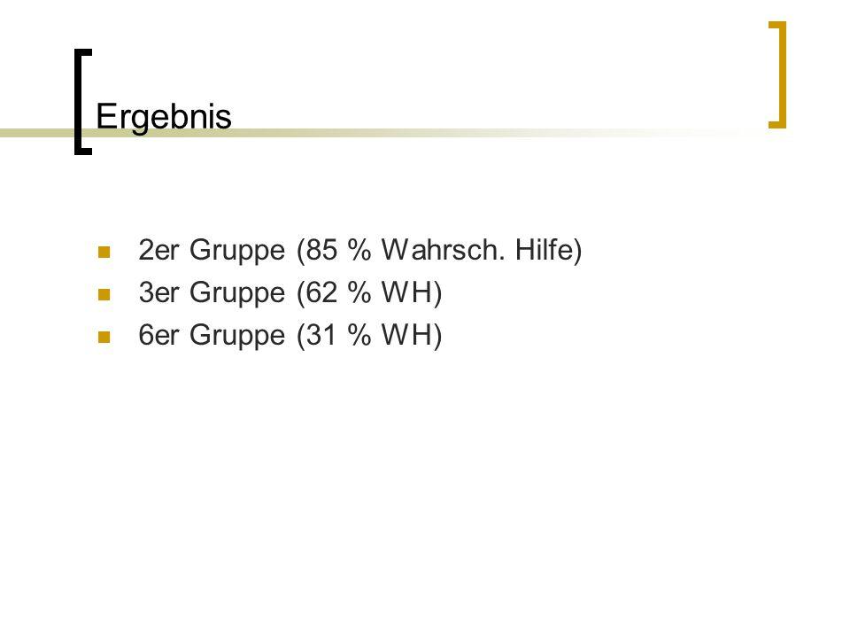 Ergebnis 2er Gruppe (85 % Wahrsch. Hilfe) 3er Gruppe (62 % WH)