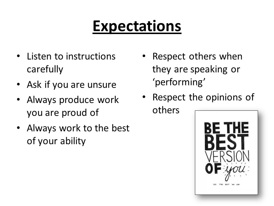 Expectations Listen to instructions carefully Ask if you are unsure