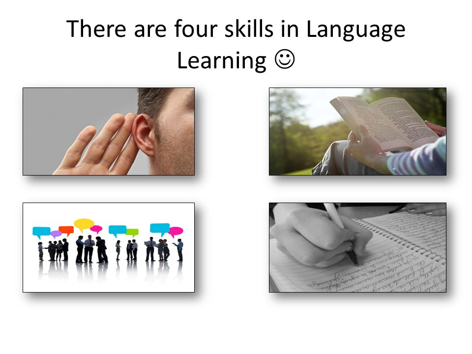 There are four skills in Language Learning 