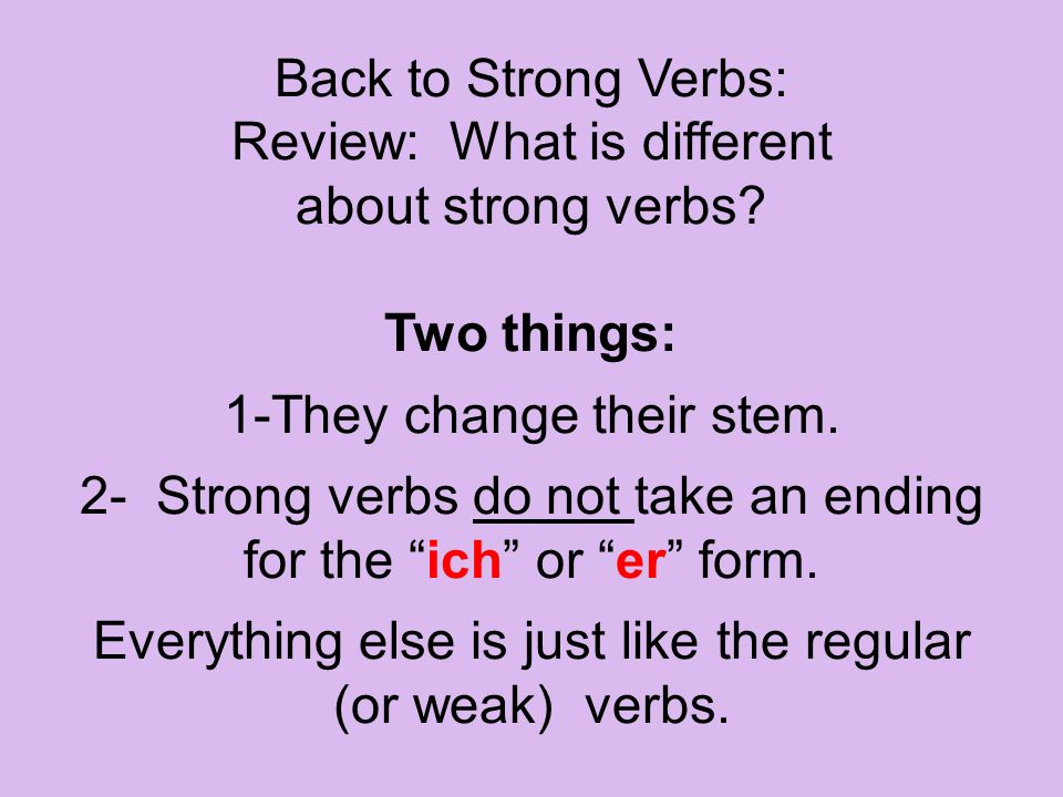 Review: What is different about strong verbs Two things: