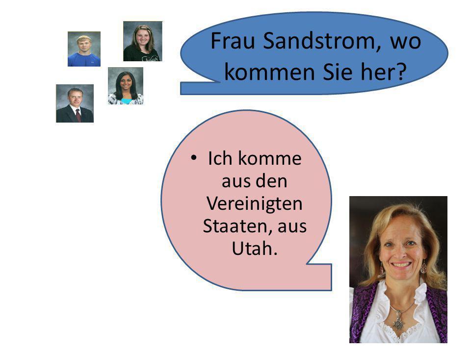 Frau Sandstrom, wo kommen Sie her