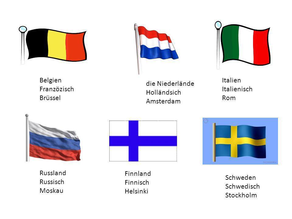 Belgien Franzözisch. Brüssel. Italien. Italienisch. Rom. die Niederlände. Holländsich. Amsterdam.