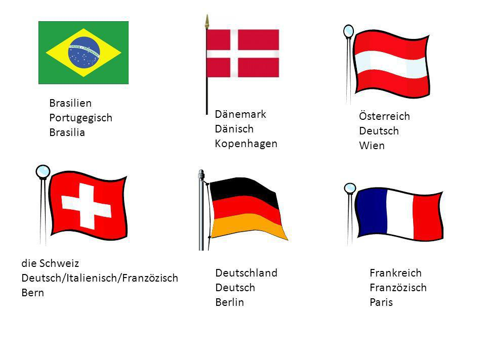 BrasilienPortugegisch. Brasilia. Dänemark. Dänisch. Kopenhagen. Österreich. Deutsch. Wien. die Schweiz.