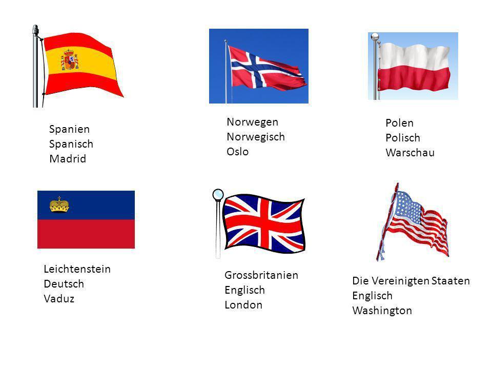 NorwegenNorwegisch. Oslo. Polen. Polisch. Warschau. Spanien. Spanisch. Madrid. Leichtenstein. Deutsch.