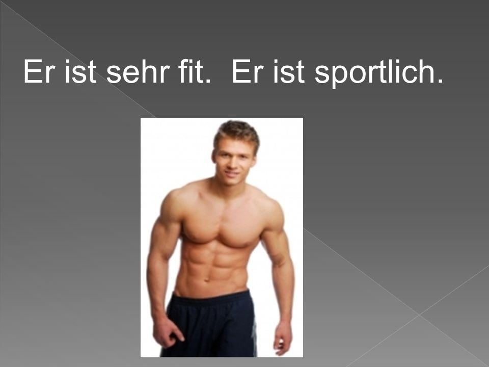 Er ist sehr fit. Er ist sportlich.