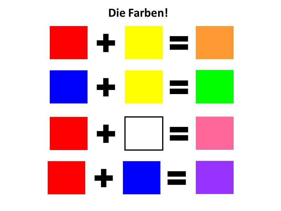 Die Farben! + = + = + = + =