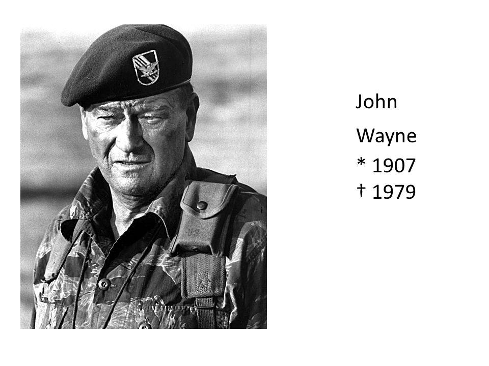 John Wayne * 1907 † 1979