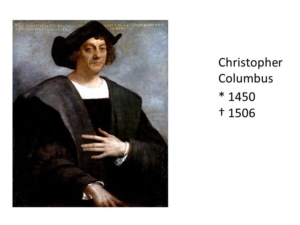 Christopher Columbus * 1450 † 1506