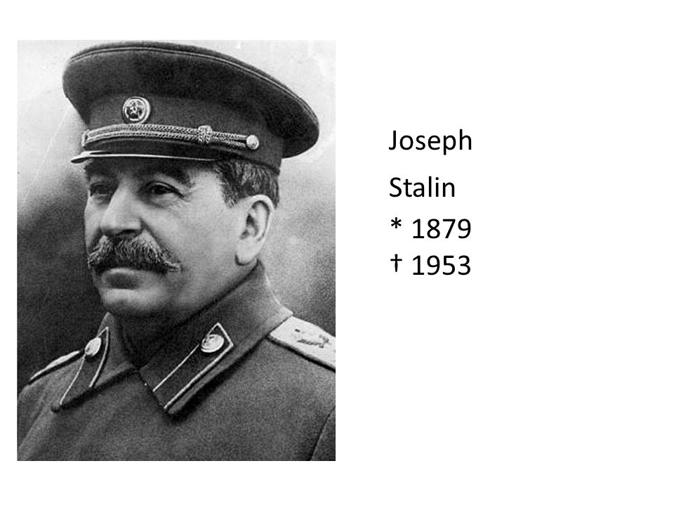 Joseph Stalin * 1879 † 1953