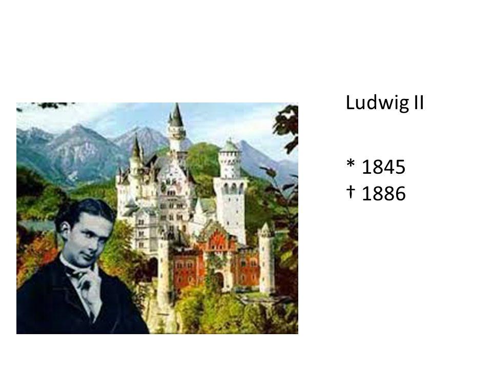 Ludwig II * 1845 † 1886