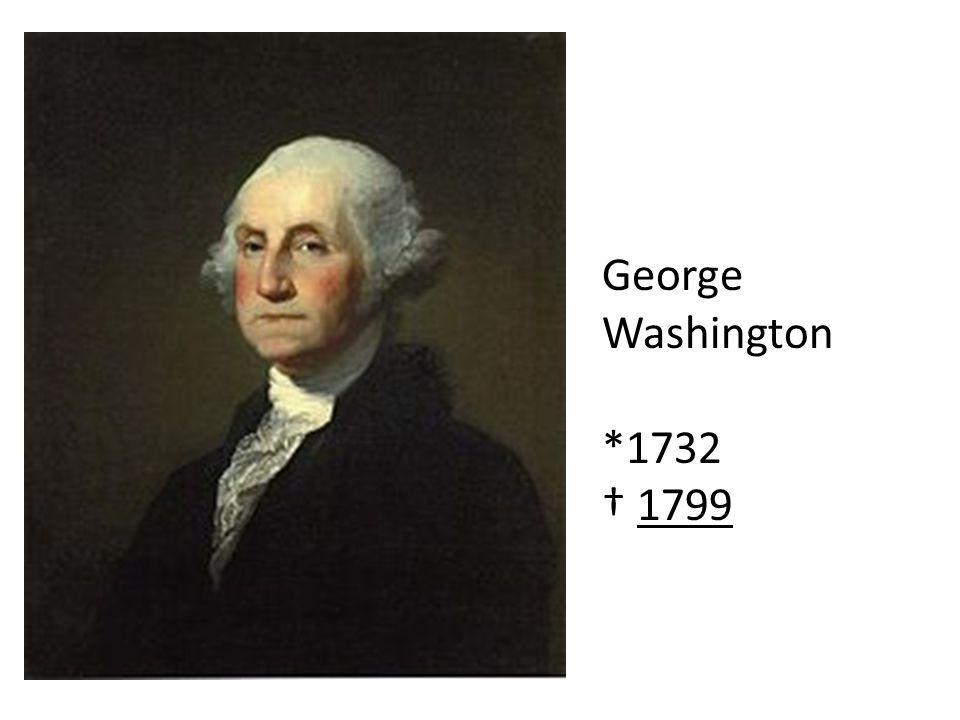 George Washington *1732 † 1799