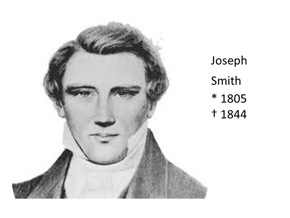 Joseph Smith * 1805 † 1844