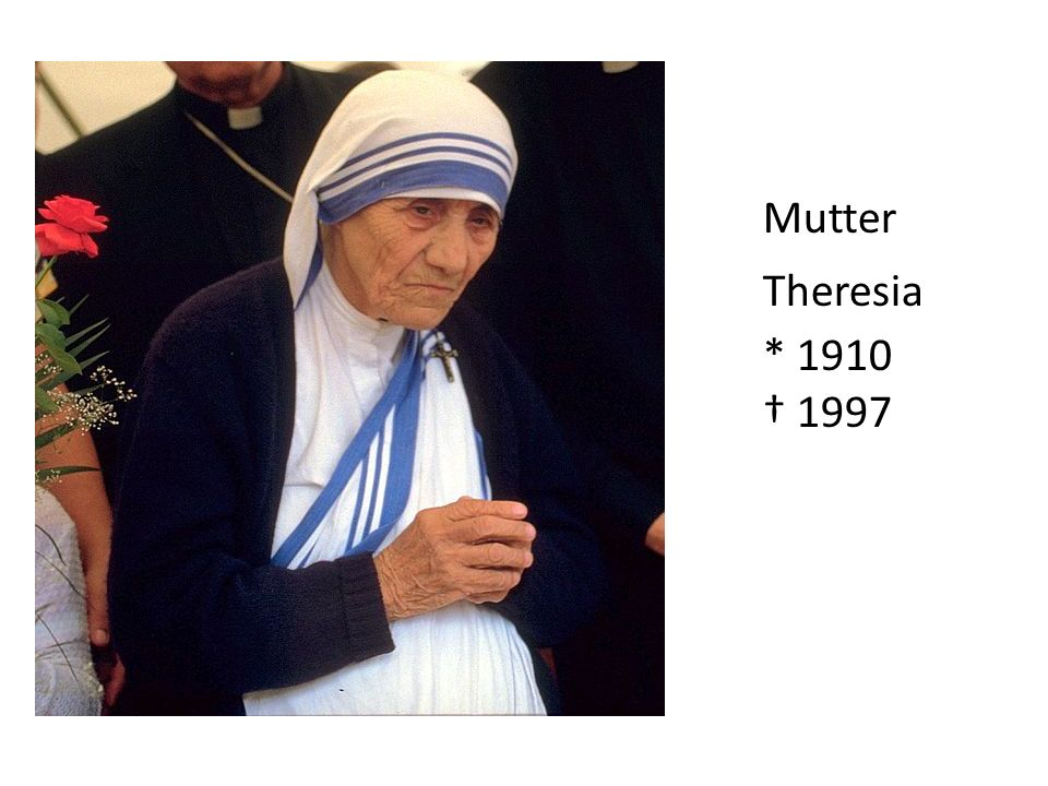 Mutter Theresia * 1910 † 1997
