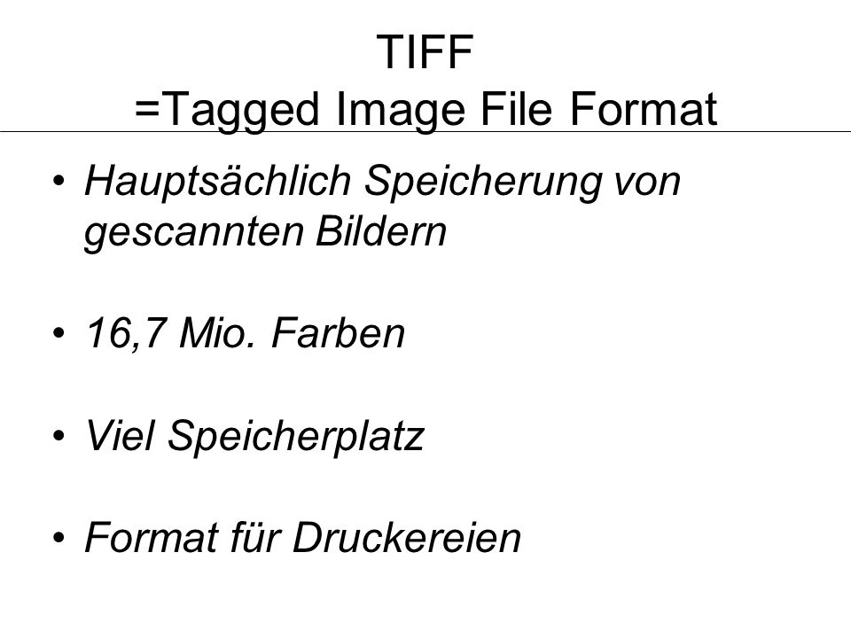 TIFF =Tagged Image File Format