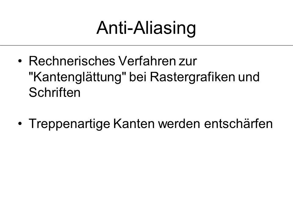 Anti-Aliasing Rechnerisches Verfahren zur Kantenglättung bei Rastergrafiken und Schriften.