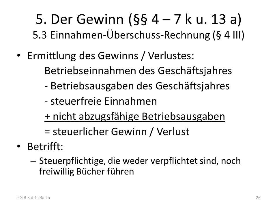 5. Der Gewinn (§§ 4 – 7 k u. 13 a) 5.3 Einnahmen-Überschuss-Rechnung (§ 4 III)