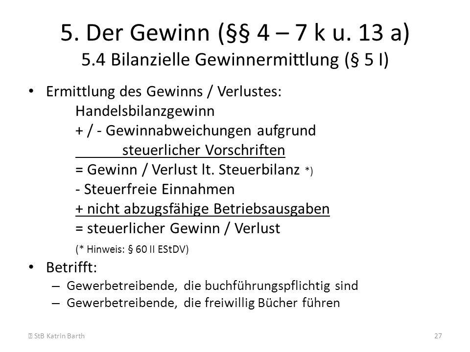 5. Der Gewinn (§§ 4 – 7 k u. 13 a) 5.4 Bilanzielle Gewinnermittlung (§ 5 I)