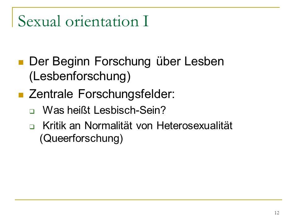 Sexual orientation I Der Beginn Forschung über Lesben (Lesbenforschung) Zentrale Forschungsfelder: