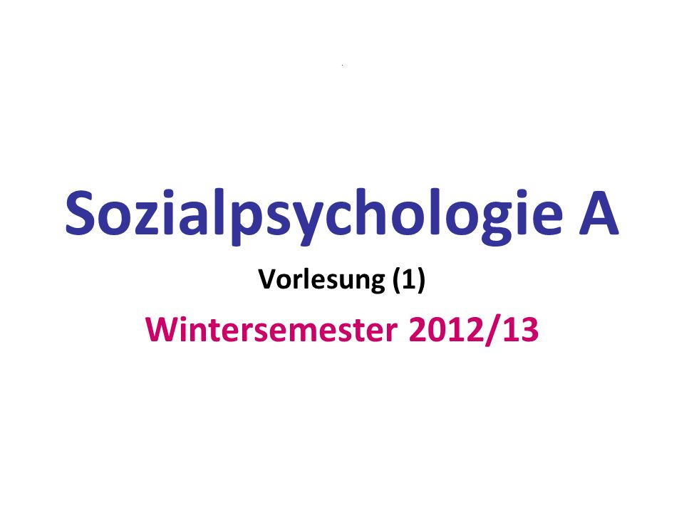 . Sozialpsychologie A Vorlesung (1) Wintersemester 2012/13