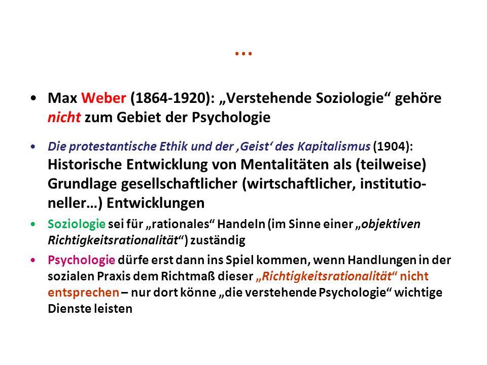 """… Max Weber (1864-1920): """"Verstehende Soziologie gehöre nicht zum Gebiet der Psychologie."""