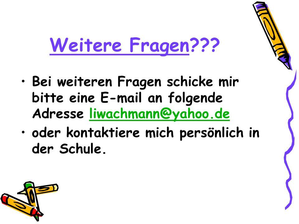 Weitere Fragen Bei weiteren Fragen schicke mir bitte eine E-mail an folgende Adresse liwachmann@yahoo.de.