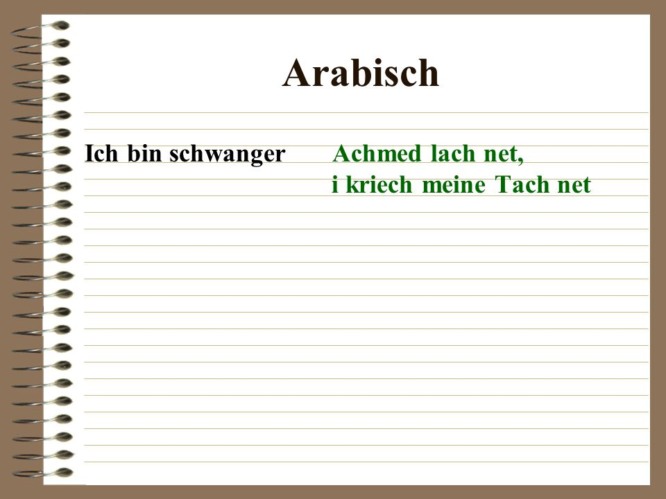 Arabisch Ich bin schwanger Achmed lach net, i kriech meine Tach net