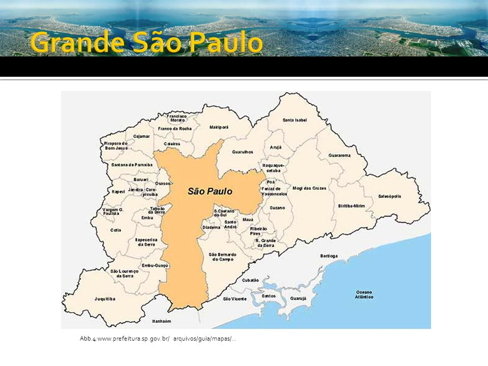 Grande São Paulo Abb.4:www.prefeitura.sp.gov.br/ arquivos/guia/mapas/...