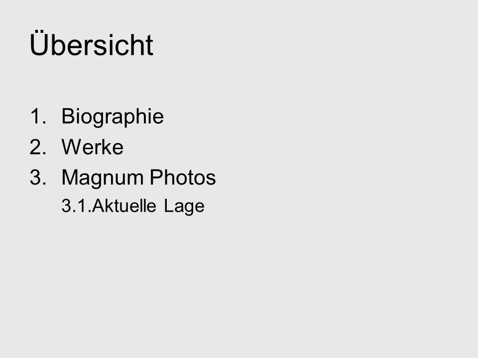 Übersicht Biographie Werke Magnum Photos 3.1.Aktuelle Lage