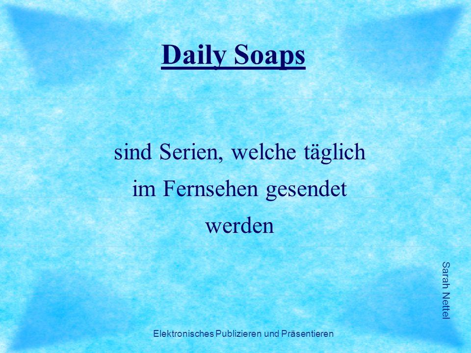 Daily Soaps sind Serien, welche täglich im Fernsehen gesendet werden