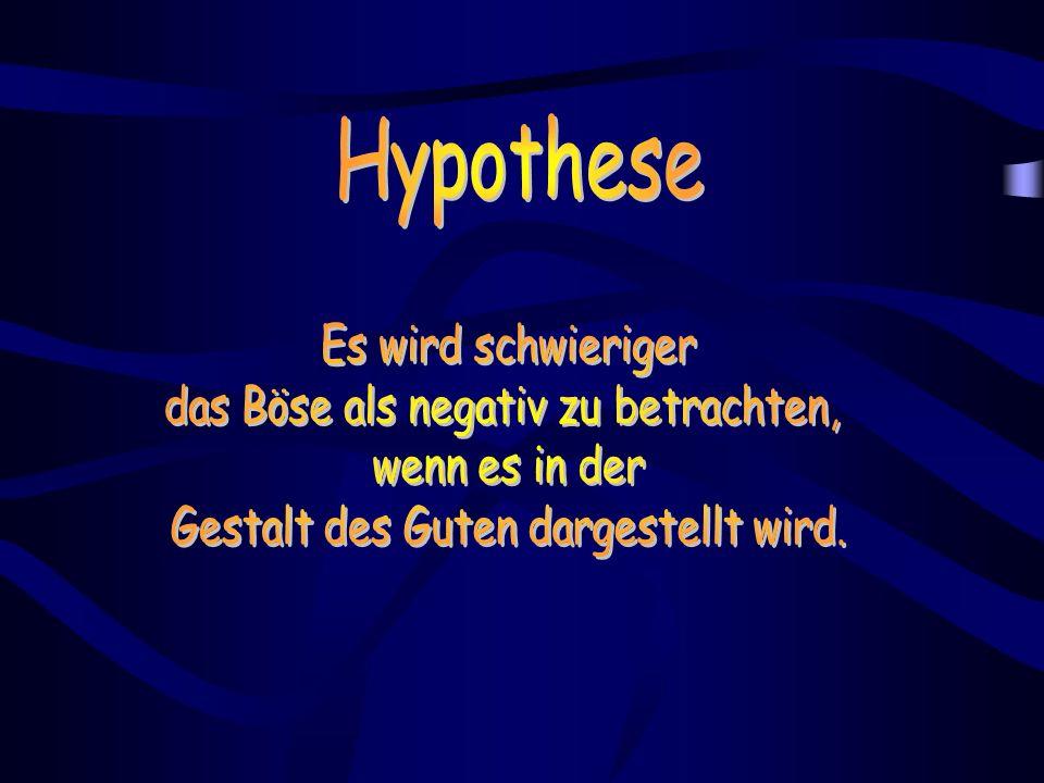 Hypothese Es wird schwieriger das Böse als negativ zu betrachten,